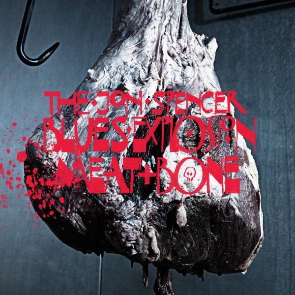 The Jon Spencer Blues Explosion – Meat And Bone