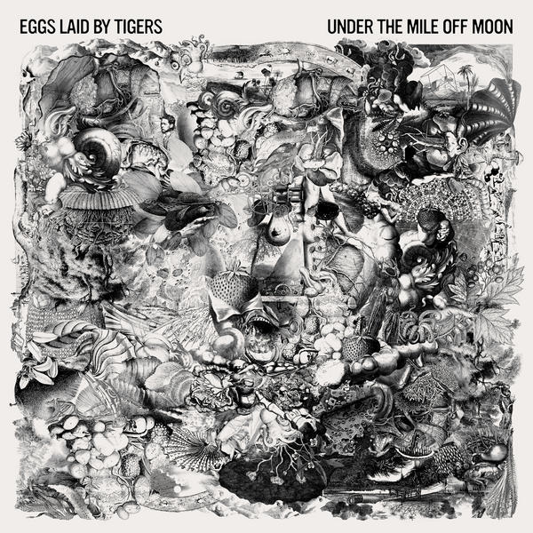 Eggs Laid By Tigers – Under The Mile Off Moon