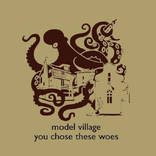 Model Village – You chose these Woes