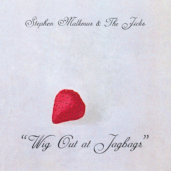 STEPHEN MALKMUS AND THE JICKS – WIG OUT AT JAGBAGS